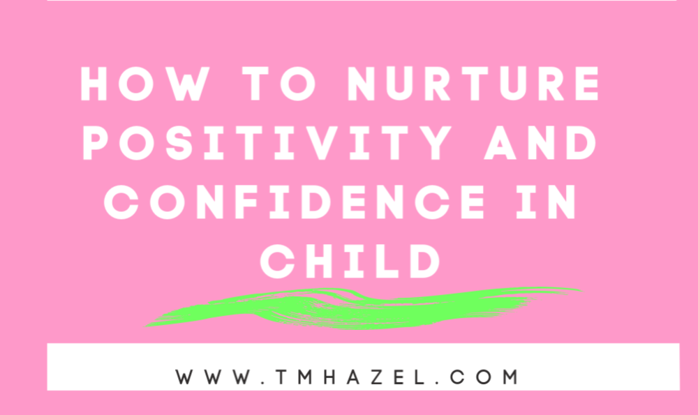 How to Nurture Positivity and Confidence in Child