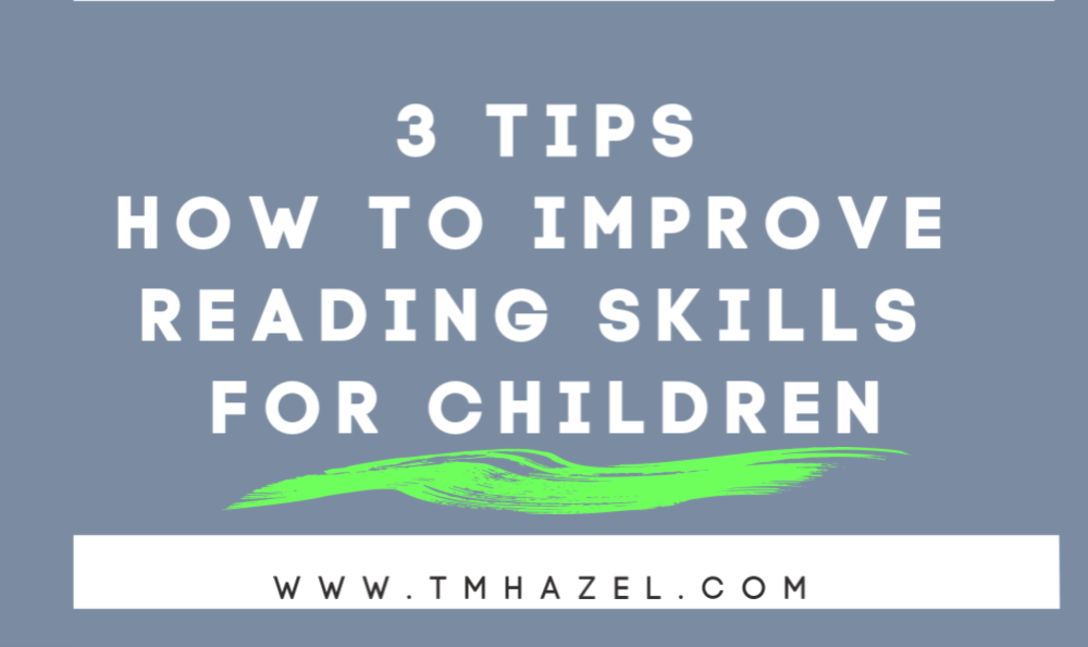 3 TIPS How To Improve Reading skills for children