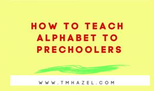 HOW TO TEACH ALPHABET TO PRESCHOOLERS