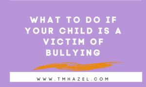 What To Do If Your Child is A Victim of Bullying?