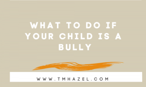 What To Do If Your Child is A Bully?