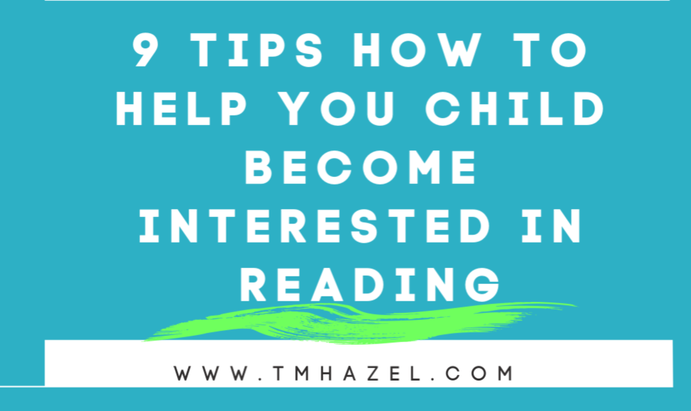 9 TIPS  How To HELP YOUR CHILD BECOME INTERESTED IN READING