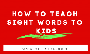 HOW TO TEACH SIGHT WORDS TO KIDS