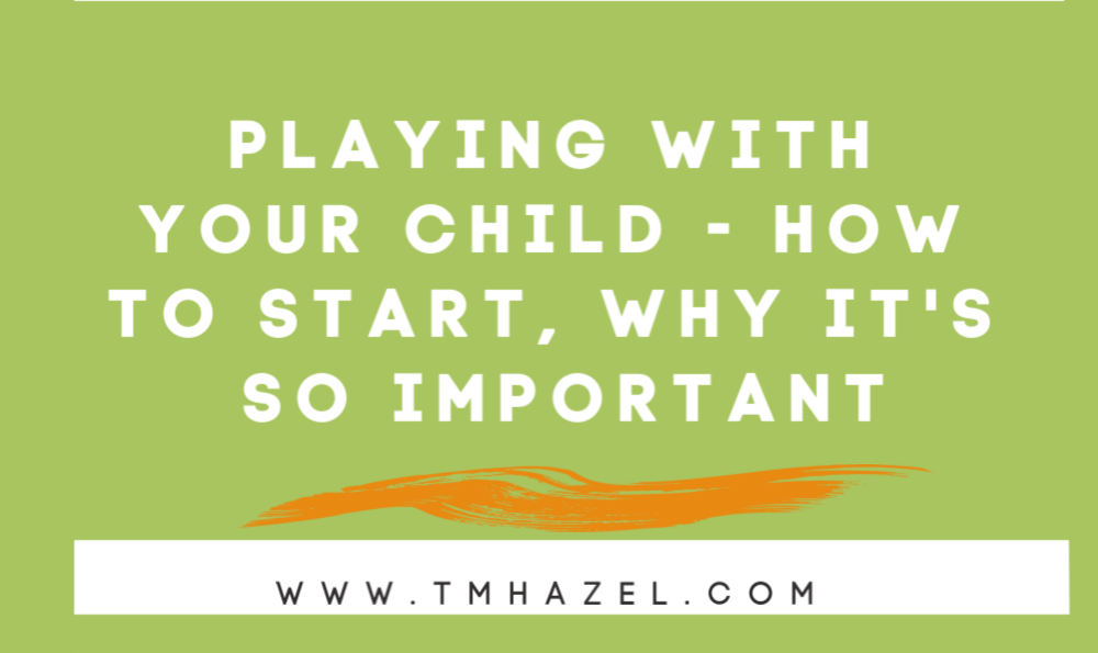 Playing with Your Child – How to Start It, Why It's So Important