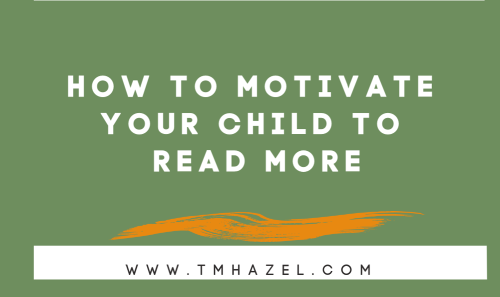 HOW TO MOTIVATE YOUR CHILD READ MORE