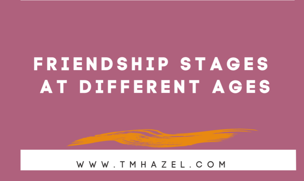 FRIENDSHIP STAGES AT DIFFERENT AGES