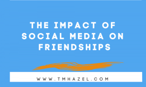 THE IMPACT OF SOCIAL MEDIA ON FRIENDSHIPS