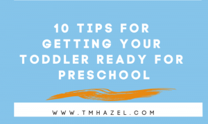 10 TIPS To Getting YOUR Toddler Ready FOR Preschool