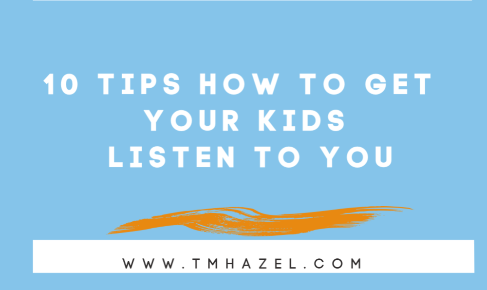10 TIPS How To Get Your Kids To Listen To You!